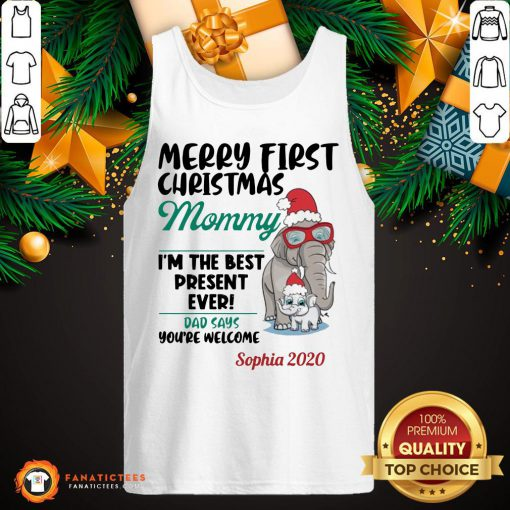 Funny Elephants Merry First Christmas Mommy IM The Best Present Ever Dad Says YouRe Welcome Sophia 2020 Tank Top- Design By Fanatictees.com