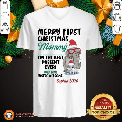Funny Elephants Merry First Christmas Mommy IM The Best Present Ever Dad Says YouRe Welcome Sophia 2020 V Neck- Design By Fanatictees.com