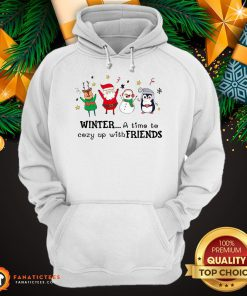 Funny Winter A Time To Cozy Up With Friends Christmas Hoodie- Design By Fanatictees.com