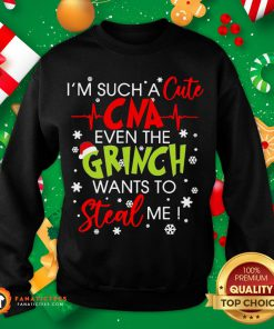 Good I'm Such A Cute Cna Even The Grinch Wants To Steal Me Christmas Sweatshirt- Design By Fanatictees.com