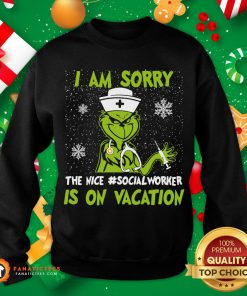 Hot Grinch I Am Sorry The Nice Social Worker Is On Vacation Christmas Sweatshirt- Design By Fanatictees.com