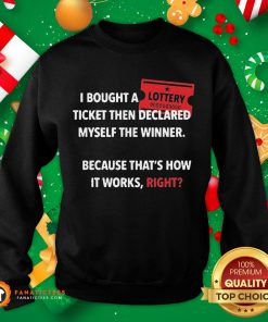 Hot I Bought Myself A Lottery Ticket And Declared Myself The Winner Sweatshirt- Design By Fanatictees.com
