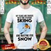 My Years Are Divided Into Two Seasons Skiing And Waiting For Snow Shirt- Design By Fanatictees.com
