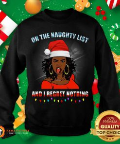 Black Girl On The Naughty List And I Regret Nothing Christmas Sweatshirt- Design By Fanatictees.com
