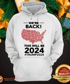 Nice We're Back This Will Be 2021 #Trump2024 Hoodie - Design By Fanatictees.com