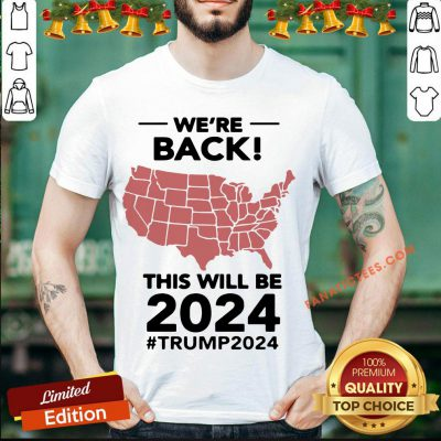 Nice We're Back This Will Be 2021 #Trump2024 Shirt - Design By Fanatictees.com