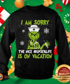 Perfect Grinch I Am Sorry The Nice Upser Life Is On Vacation Christmas Sweatshirt- Design By Fanatictees.com