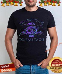 Perfect Too Weird To Live Too Rare To Die Shirt - Design By Fanatictees.com
