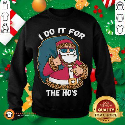 I Do It For The Hos Christmas Gift Funny Xmas Ho Ho Ho T-ShirtPremium I Do It For The Hos Christmas Gift Funny Xmas Ho Ho Ho Sweatshirt- Design By Fanatictees.com