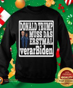 Pretty Donald Trump Muss Das Erstmal Verar Biden Biden Harris 2020 Sweatshirt- Design By Fanatictees.com