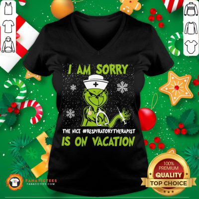 Pretty Grinch I Am Sorry The Nice Nurse Respiratory Therapist Is On Vacation Christmas V Neck- Design By Fanatictees.com