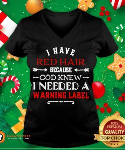 Pretty I Have Red Hair Because God Knew I Needed A Warning Label V-neck- Design By Fanatictees.com