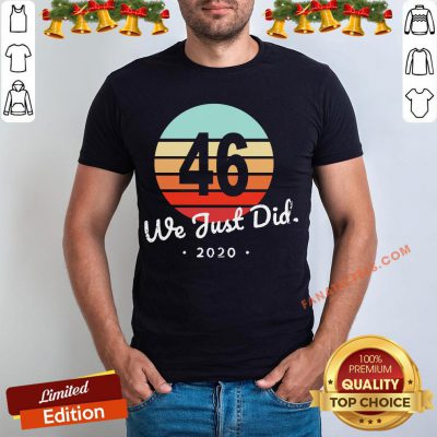Top 46 Biden We Just Did 2020 Vintage Shirt - Design By Fanatictees.com