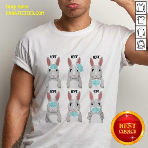 Rabbits Face Mask Nope Nope Yep Shirt- Design By Fanatictees.com