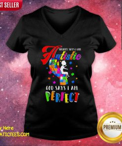 Autism Society Says I Am Autistic God Says I Am Perfect V-neck - Design By Fanatictees.com