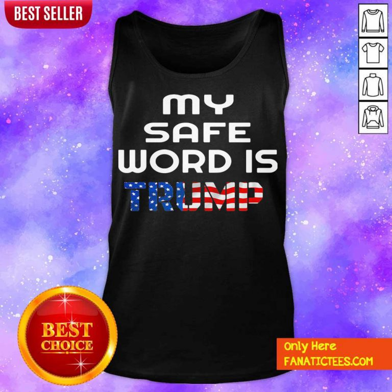 My Safe Word Is Trump President American Flag Tank Top- Design By Fanatictees.com