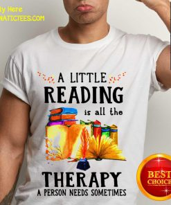 A Little Reading Is All The Therapy A Person Needs Sometimes Shirt - Design By Fanatictees.com