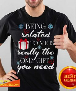 Being Related To Me Is Really Only Gift T-Shirt- Design By Fanatictees.com