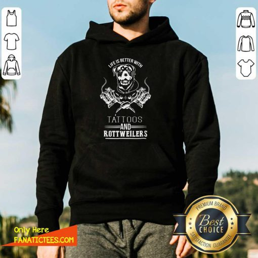 Life Is Better With Tattoos And Rottweilers Hoodie- Design By Fanatictees.com