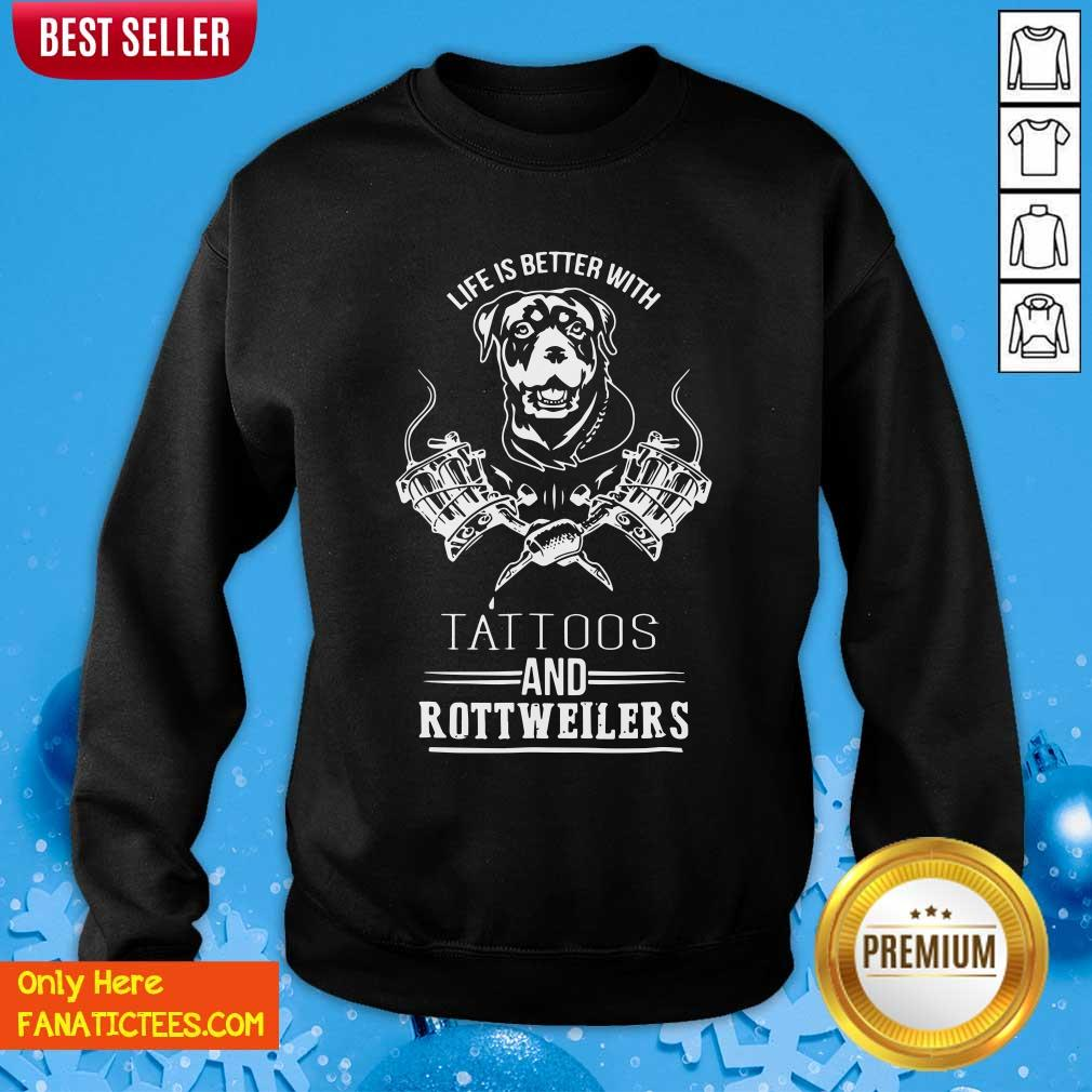 Life Is Better With Tattoos And Rottweilers Sweatshirt- Design By Fanatictees.com