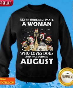 Never Underestimate A Woman Who Loves Dogs And Was Born In August Christmas Sweatshirt- Design By Fanatictees.com