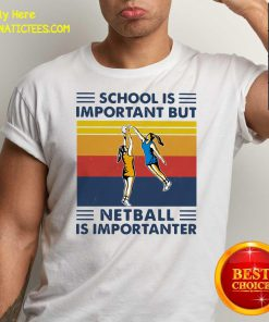 School Is Important But Netball Is Importanter Vintage Shirt- Design By Fanatictees.com