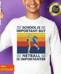 School Is Important But Netball Is Importanter Vintage Sweatshirt- Design By Fanatictees.com