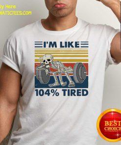 Weightlifting Skeleton I'm Like 104% Tired Vintage Shirt- Design By Fanatictees.com