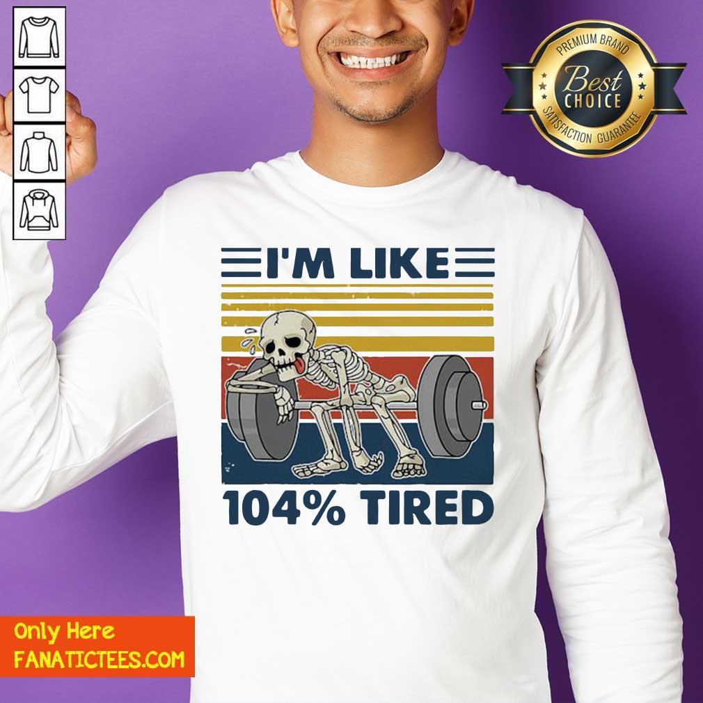 Weightlifting Skeleton I'm Like 104% Tired Vintage Sweatshirt- Design By Fanatictees.com