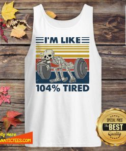 Weightlifting Skeleton I'm Like 104% Tired Vintage Tank Top- Design By Fanatictees.com