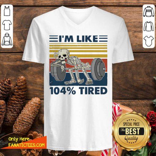 Weightlifting Skeleton I'm Like 104% Tired Vintage V-neck- Design By Fanatictees.com