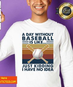 A Day Without Baseball Is Like Just Kidding I Have No Idea Vintage Sweatshirt- Design By Fanatictees.com