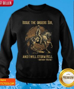 Issue The Orders Sir And I Will Storm Hell Anthony Wayne Sweatshirt- Design By Fanatictees.com