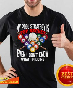 My Pool Strategy Is Top Secret Even I Don't Know What I'm Doing Shirt- Design By Fanatictees.com