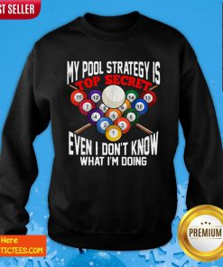 My Pool Strategy Is Top Secret Even I Don't Know What I'm Doing Sweatshirt- Design By Fanatictees.com