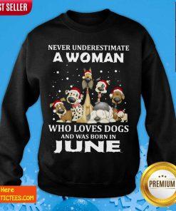 Never Underestimate A Woman Who Loves Dogs And Was Born In June Christmas Sweatshirt- Design By Fanatictees.com