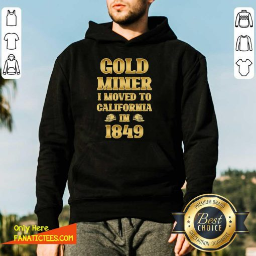 Gold Miner I Moved To California In 1849 Goldnuggetminer Hoodie- Design By Fanatictees.com
