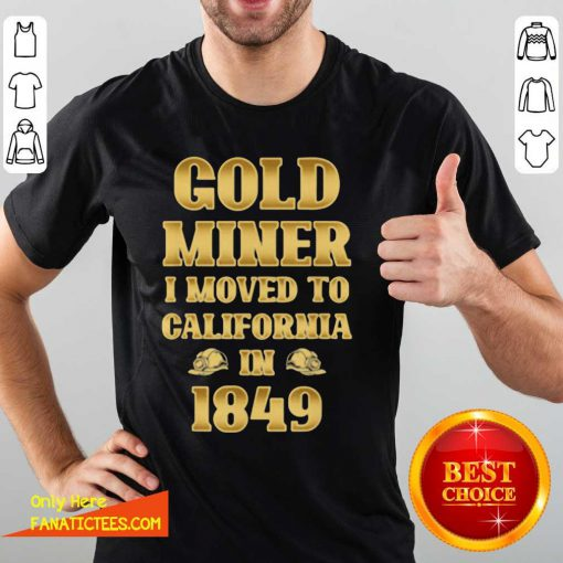 Gold Miner I Moved To California In 1849 Goldnuggetminer Shirt- Design By Fanatictees.com