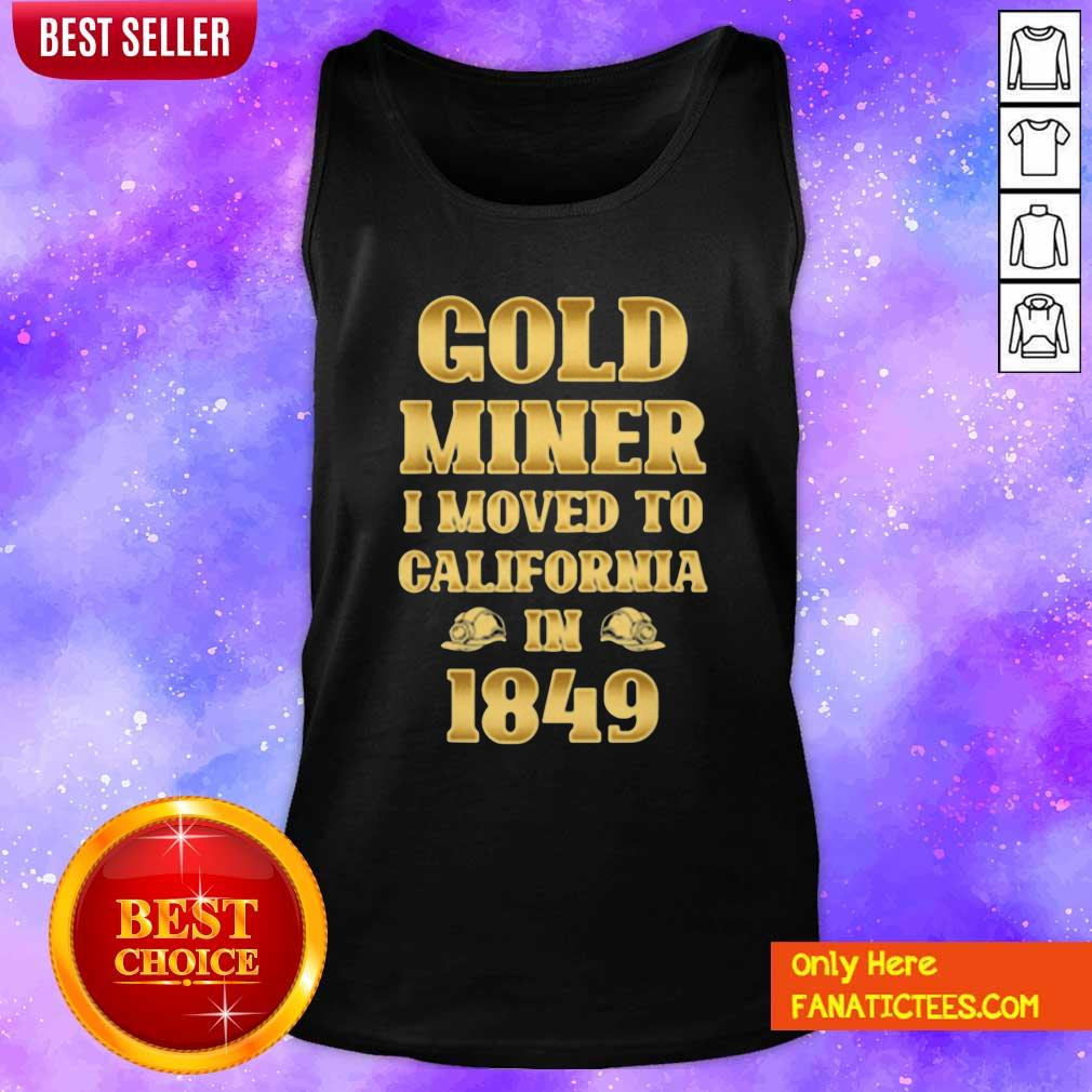 Gold Miner I Moved To California In 1849 Goldnuggetminer Tank Top- Design By Fanatictees.com
