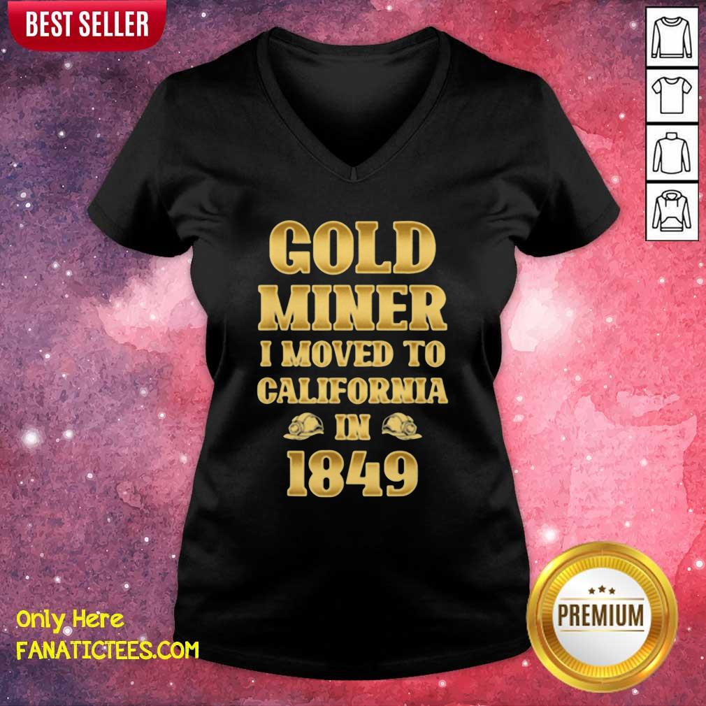 Gold Miner I Moved To California In 1849 Goldnuggetminer V-neck- Design By Fanatictees.com