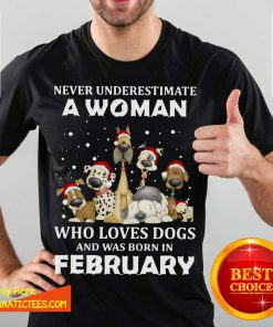 Never Underestimate A Woman Who Loves Dogs And Was Born In February Christmas Shirt- Design By Fanatictees.com