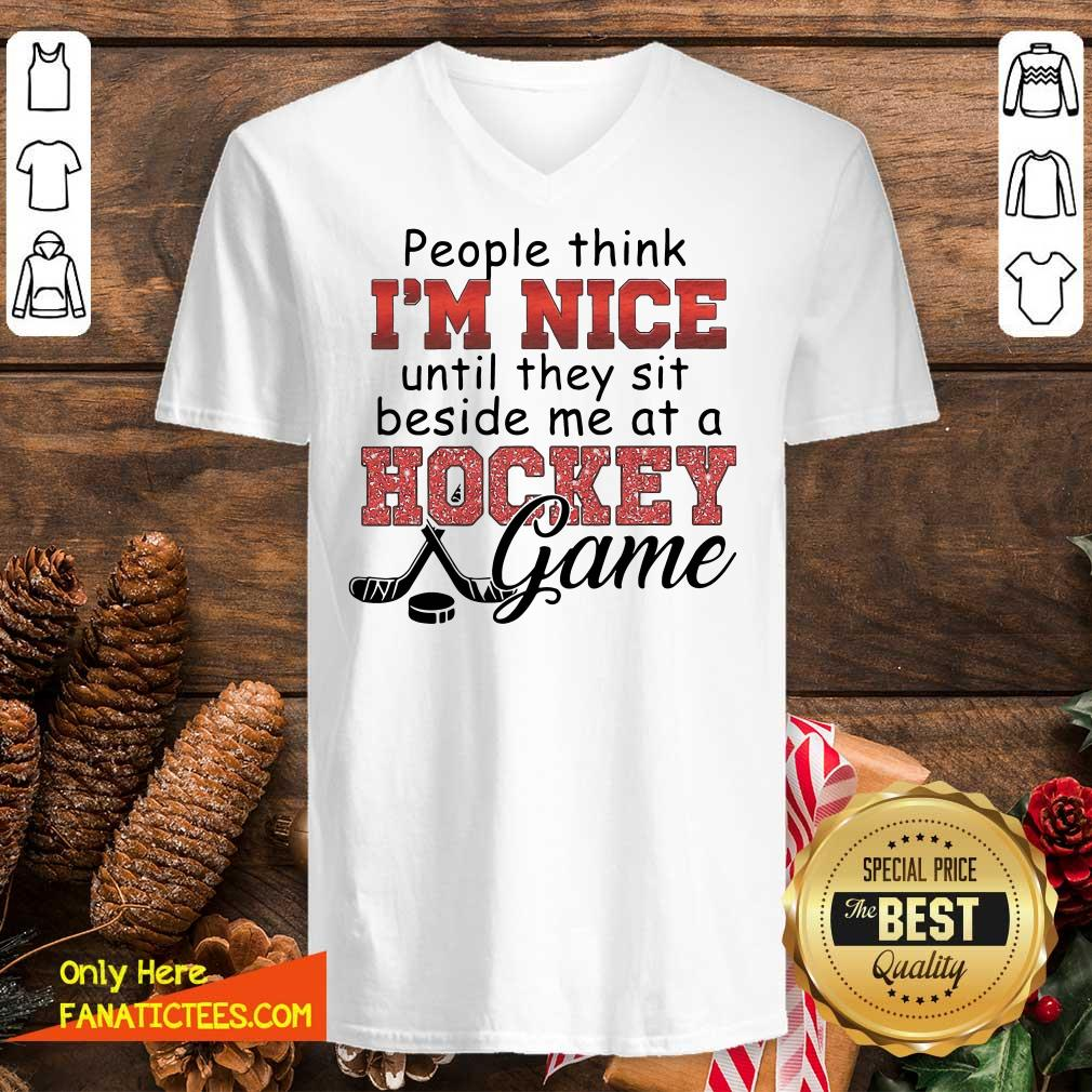 People Think I'm Nice Until They Sit Beside Me At A Hockey Game V-neck- Design By Fanatictees.com