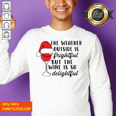 The Weather Outside Is Frightful But The Wine Is So Delightful Christmas Sweatshirt- Design By Fanatictees.com