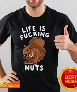Life Is Fucking Nuts Shirt- Design By Fanatictees.com