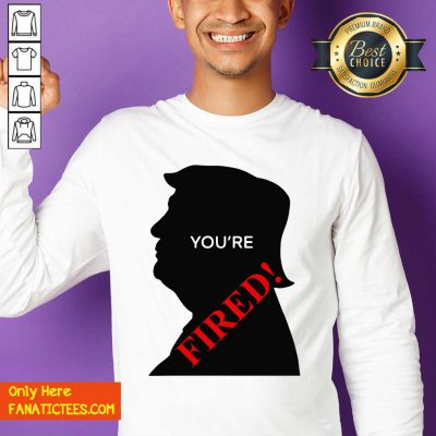 You're Fired Donald Trump Presidential Election Sweatshirt- Design By Fanatictees.com