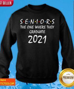Seniors The One Where They Graduate 2021 Sweatshirt- Design By Fanatictees.com
