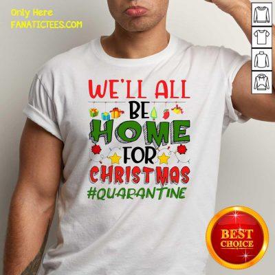 We'll All Be Home For Christmas #Quarantine Shirt- Design By Fanatictees.com