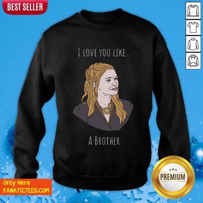 I Love You Like A Brother Sweatshirt- Design By Fanatictees.com