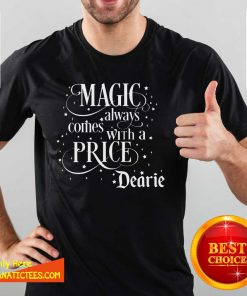 Magic Always Comes With A Price Dearie Shirt- Design By Fanatictees.com