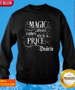 Magic Always Comes With A Price Dearie Sweatshirt- Design By Fanatictees.com